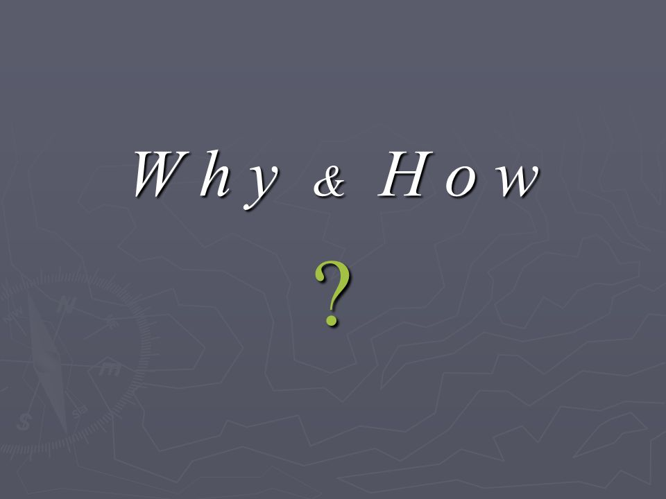 W h y & H o w ?