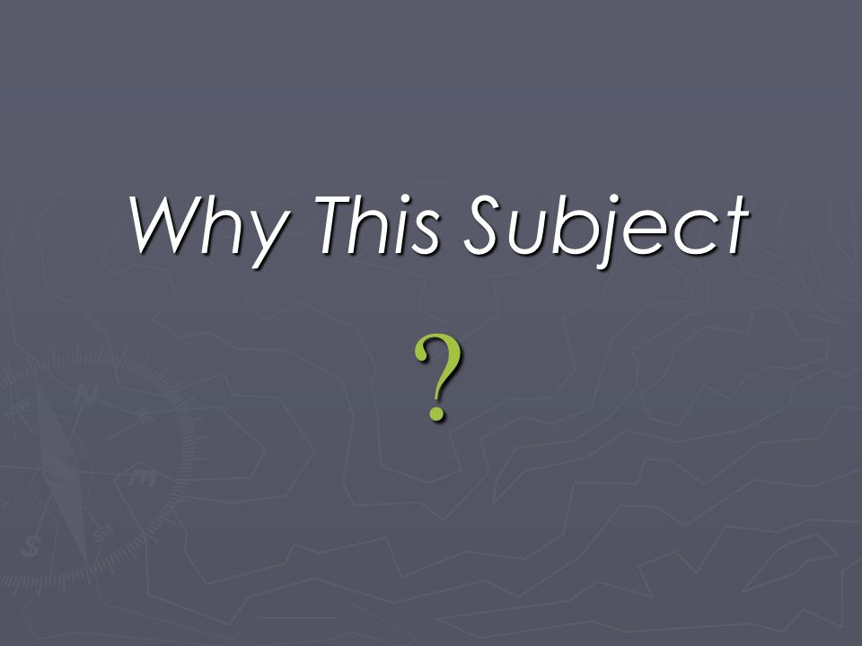 Why This Subject ?