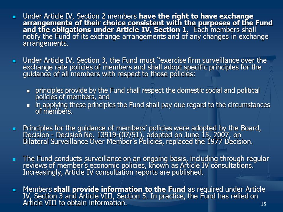 15 Under Article IV, Section 2 members have the right to have exchange arrangements of their choice consistent with the purposes of the Fund and the o