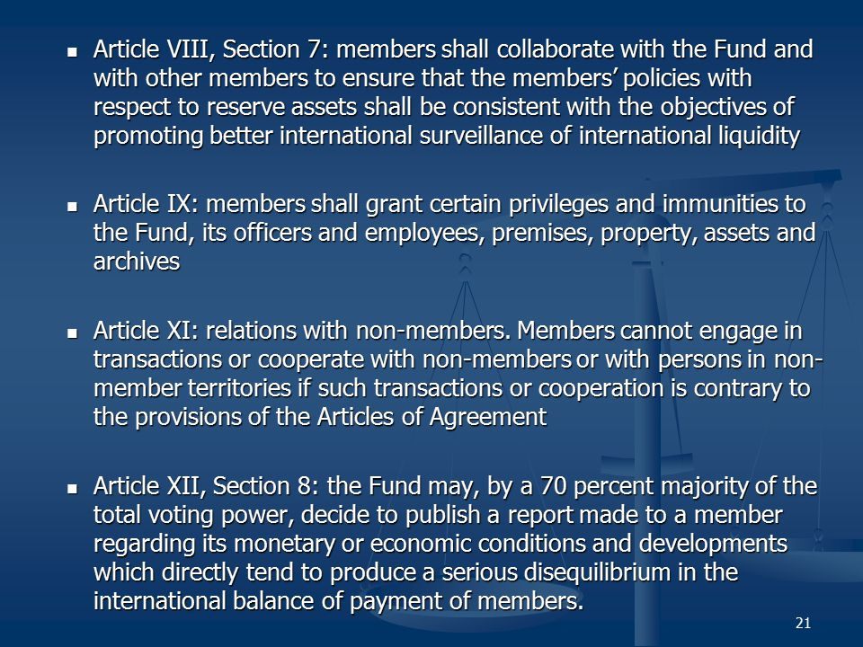 21 Article VIII, Section 7: members shall collaborate with the Fund and with other members to ensure that the members' policies with respect to reserv