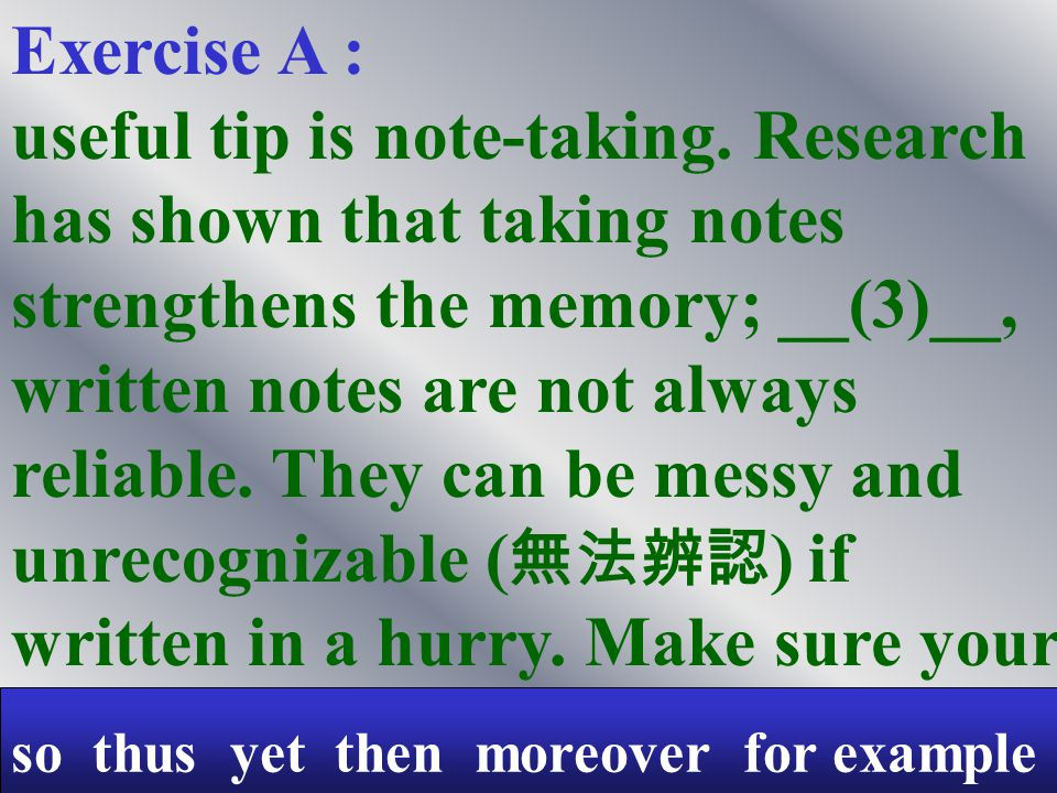 so thus yet then moreover for example Exercise A : Experts have suggested many effective tips for memory improvement.