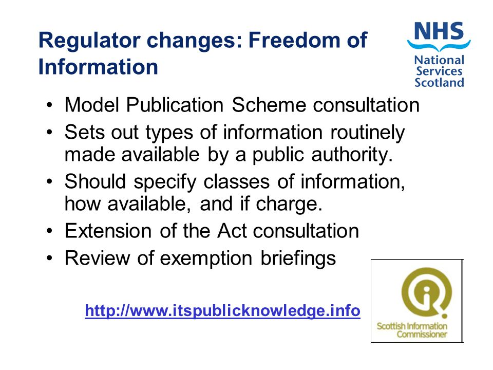 Regulator changes: Freedom of Information Model Publication Scheme consultation Sets out types of information routinely made available by a public authority.