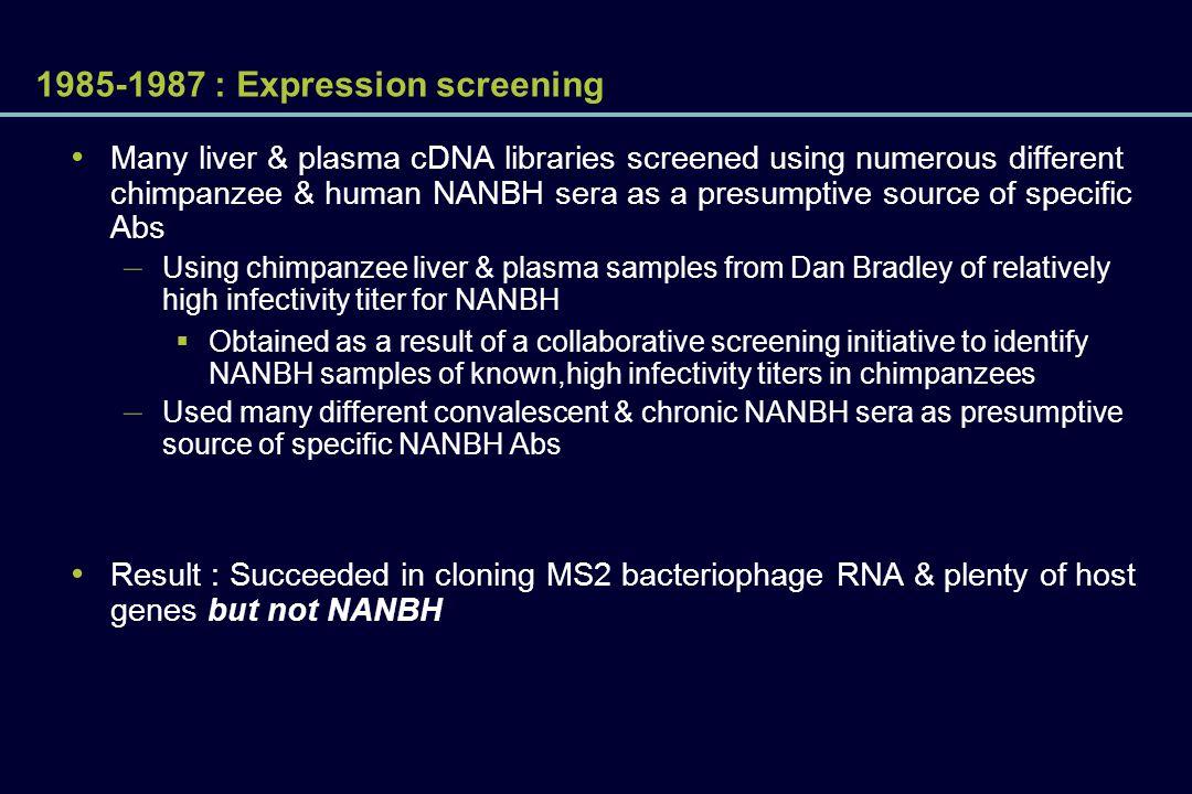 1985-1987 : Expression screening Many liver & plasma cDNA libraries screened using numerous different chimpanzee & human NANBH sera as a presumptive s