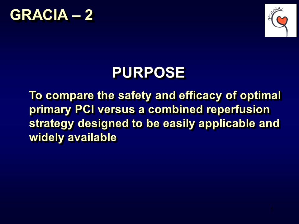 5 PURPOSE To compare the safety and efficacy of optimal primary PCI versus a combined reperfusion strategy designed to be easily applicable and widely