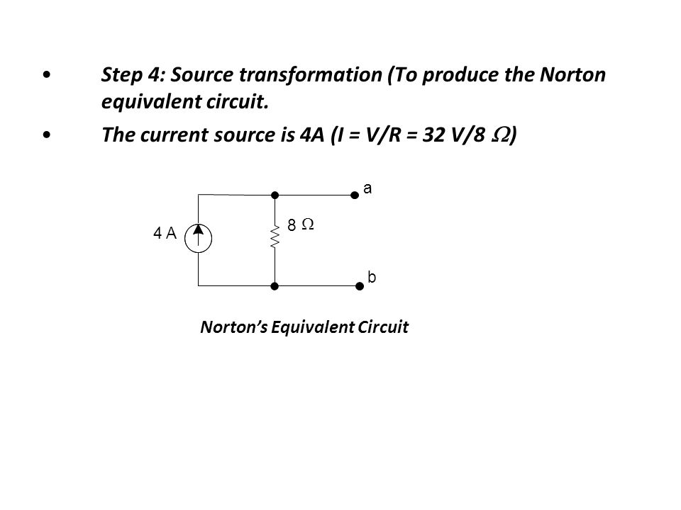Step 4: Source transformation (To produce the Norton equivalent circuit.