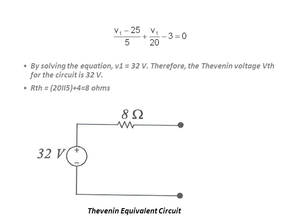 By solving the equation, v1 = 32 V.Therefore, the Thevenin voltage Vth for the circuit is 32 V.