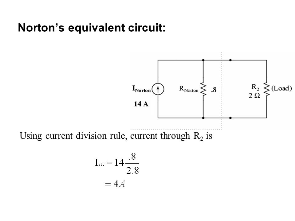 Norton's equivalent circuit:.8 Using current division rule, current through R 2 is