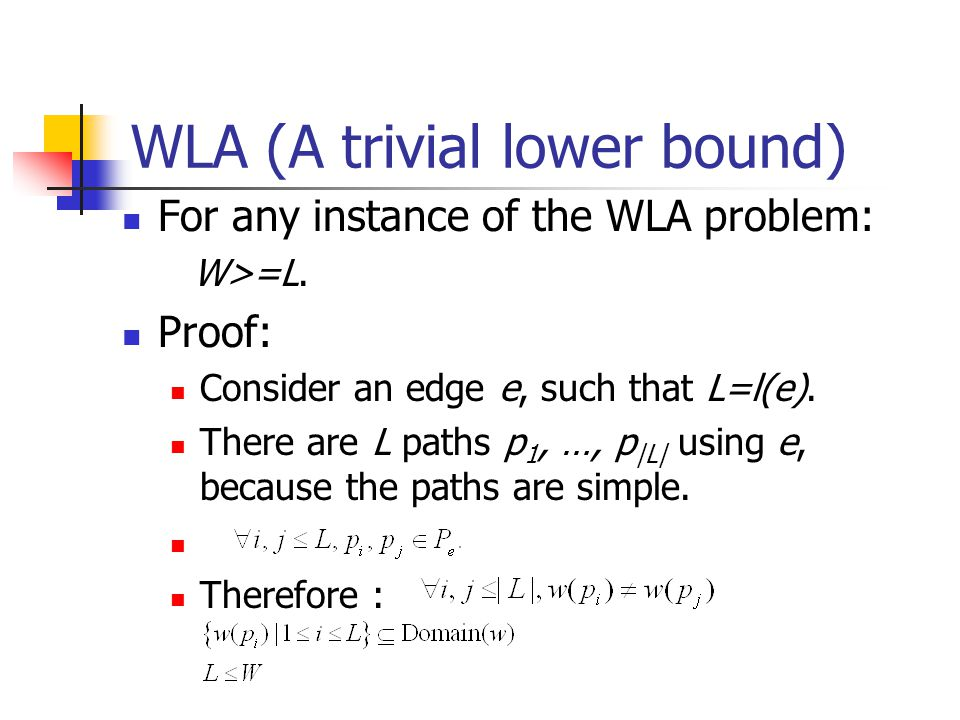 WLA (A trivial lower bound) For any instance of the WLA problem: W>=L.