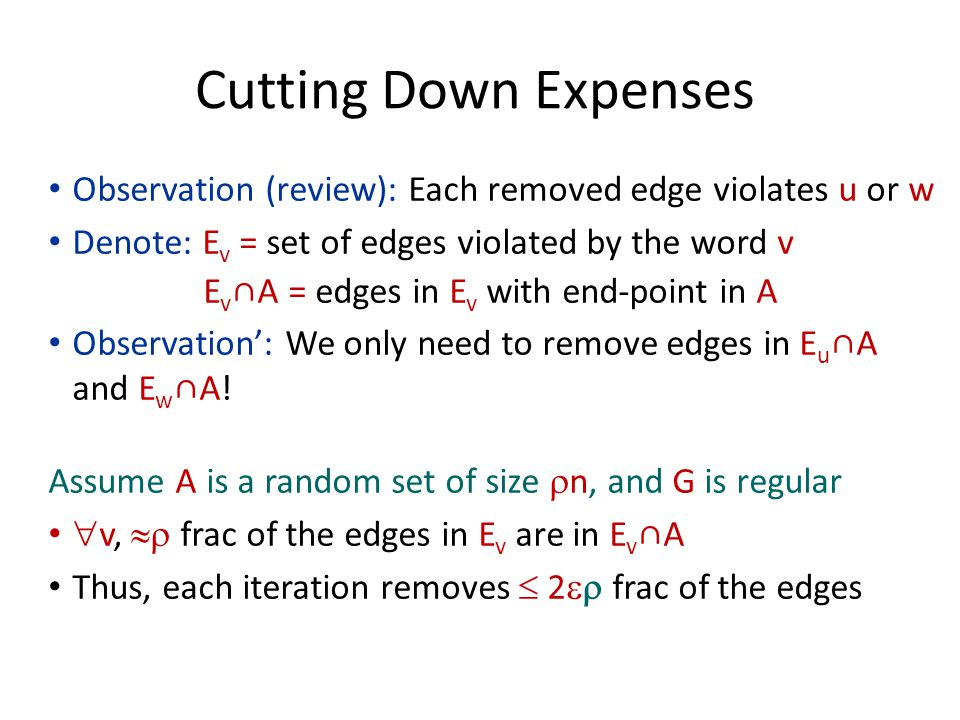 Cutting Down Expenses Observation (review): Each removed edge violates u  or w Denote: E v = set of edges violated by the word v E v ∩A = edges in E v with end-point in A Observation': We only need to remove edges in E u ∩A and E w ∩A.