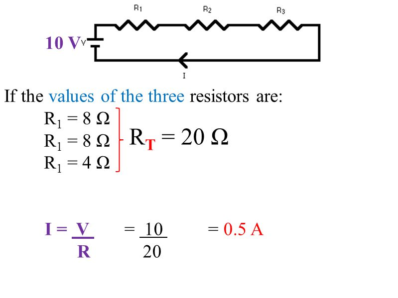 If the values of the three resistors are: R 1 = 8 Ω R 1 = 4 Ω R T = 20 Ω I = V = 10 = 0.5 A R 20 10 V