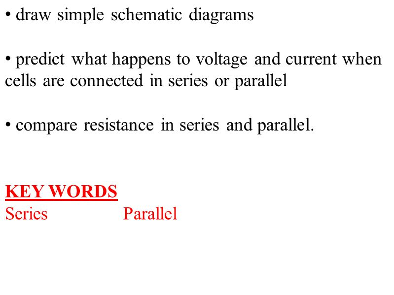 KEY WORDS SeriesParallel draw simple schematic diagrams predict what happens to voltage and current when cells are connected in series or parallel com