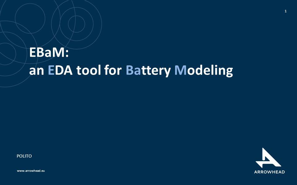 www.arrowhead.eu EBaM: an EDA tool for Battery Modeling 1 POLITO