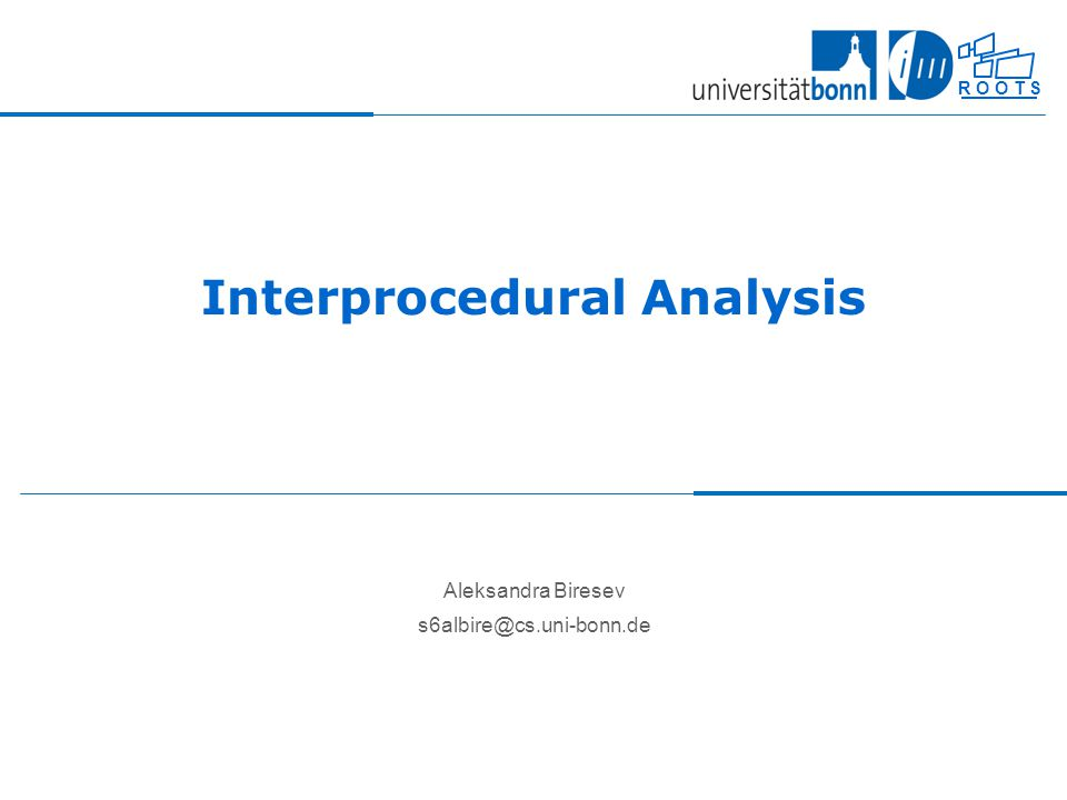 """""""Enterprise Software Engineering , 2010/2011Interprocedural Analysis 2 R O O T S Interprocedural Analysis An interprocedural analysis operates across an entire program, flowing information from call sites to their callees and vice versa 1.class Superfun { 2.String m(String param1) { 3.return This is super fun! +param1; 4.} 5.} 6.class Fun extends Superfun { 7.String m(String param1) { 8."""