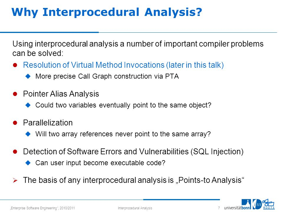 """Enterprise Software Engineering"", 2010/2011Interprocedural Analysis 7 R O O T S Why Interprocedural Analysis? Using interprocedural analysis a number"