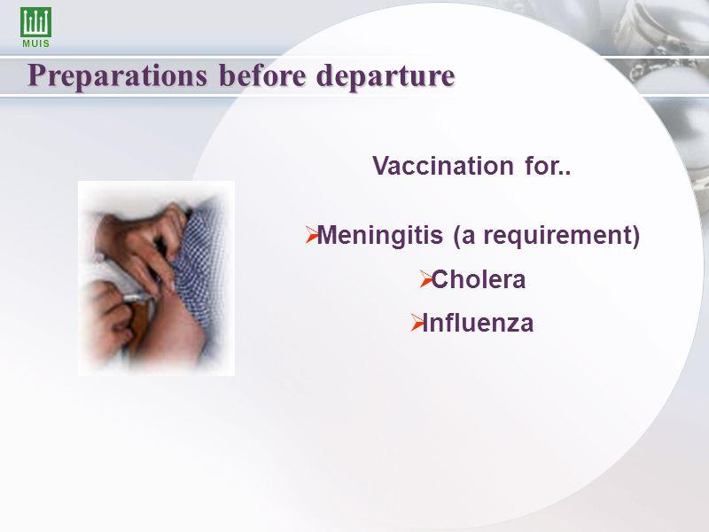 Preparations before departure Vaccination for..  Meningitis (a requirement)  Cholera  Influenza
