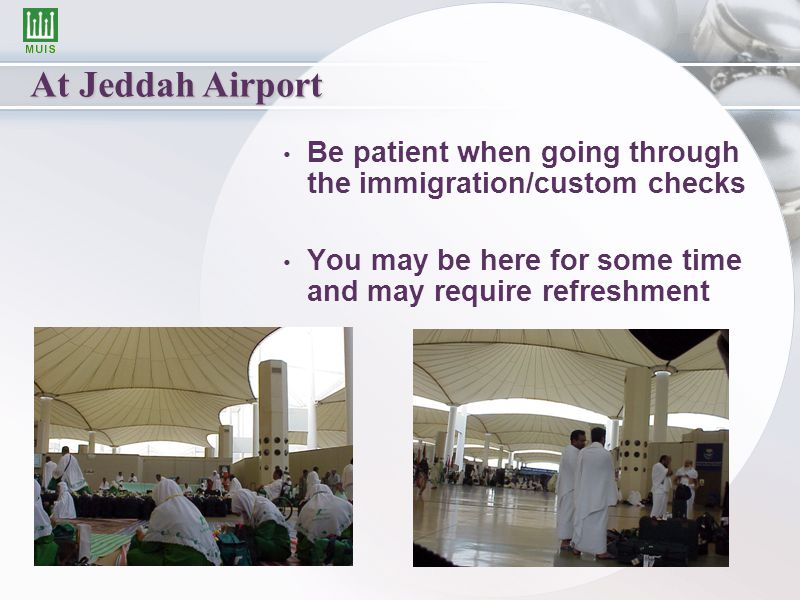 At Jeddah Airport Be patient when going through the immigration/custom checks You may be here for some time and may require refreshment