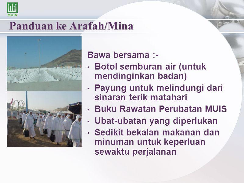 Panduan ke Arafah/Mina Bawa bersama :- Botol semburan air (untuk mendinginkan badan) Payung untuk melindungi dari sinaran terik matahari Buku Rawatan
