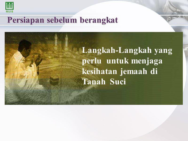 Persiapan sebelum berangkat Langkah-Langkah yang perlu untuk menjaga kesihatan jemaah di Tanah Suci