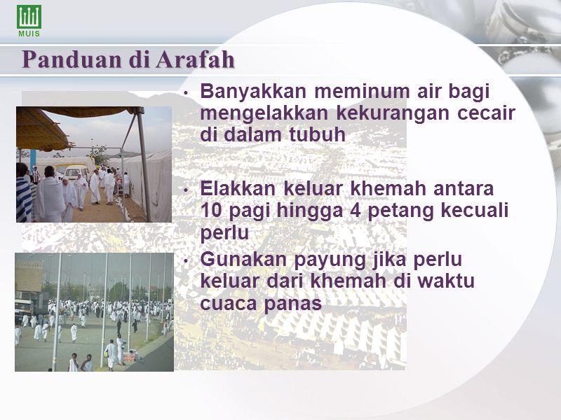 Panduan di Arafah Banyakkan meminum air bagi mengelakkan kekurangan cecair di dalam tubuh Elakkan keluar khemah antara 10 pagi hingga 4 petang kecuali