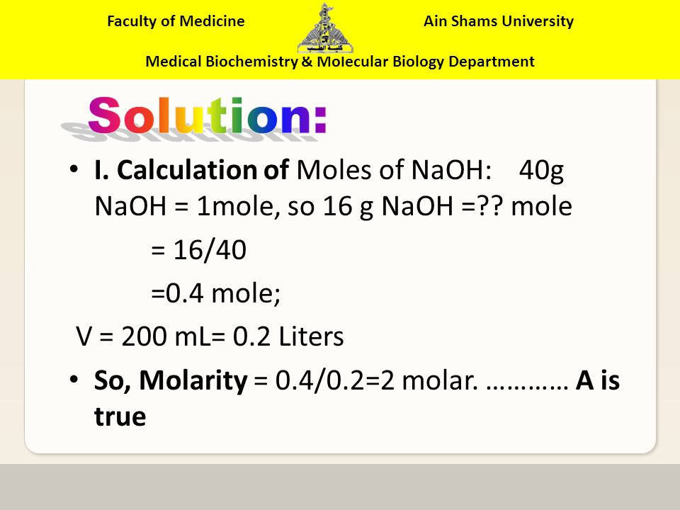 Faculty of Medicine Ain Shams University Medical Biochemistry & Molecular Biology Department Using 16 g NaOH, 200 ml solution is prepared.