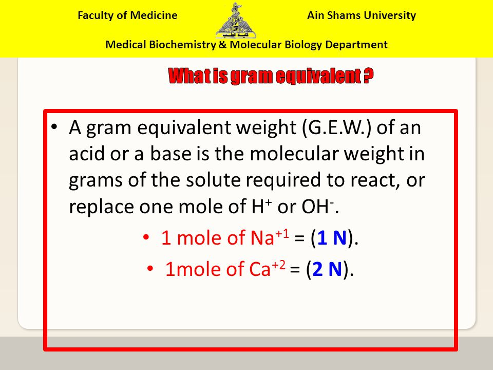 Faculty of Medicine Ain Shams University Medical Biochemistry & Molecular Biology Department The number of gram-equivalents of solute in one liter of solution.
