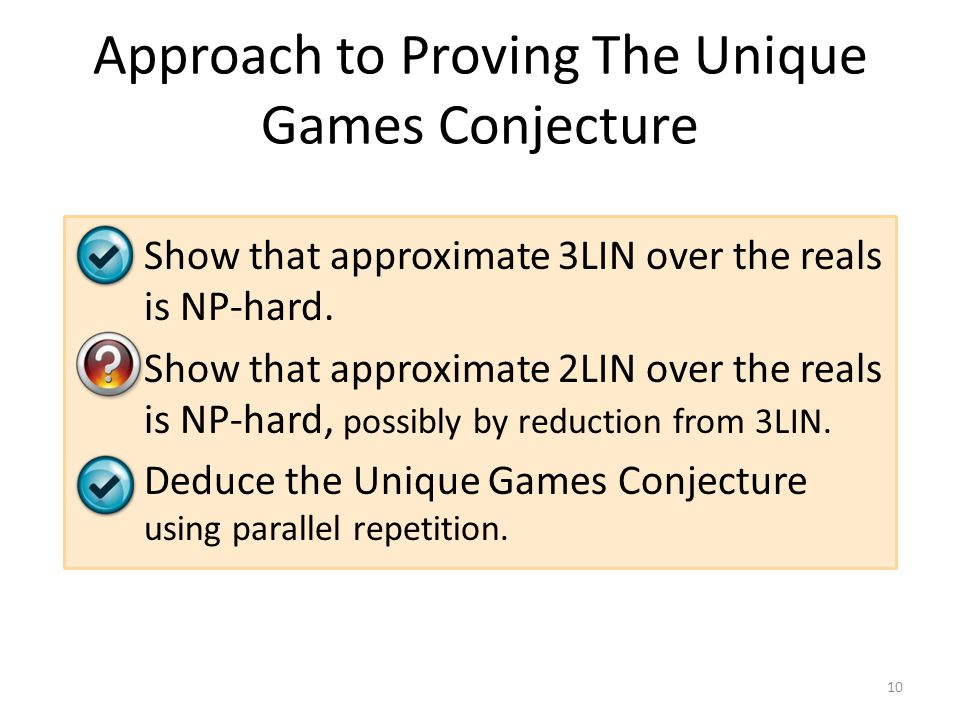 Approach to Proving The Unique Games Conjecture 1.Show that approximate 3LIN over the reals is NP-hard.