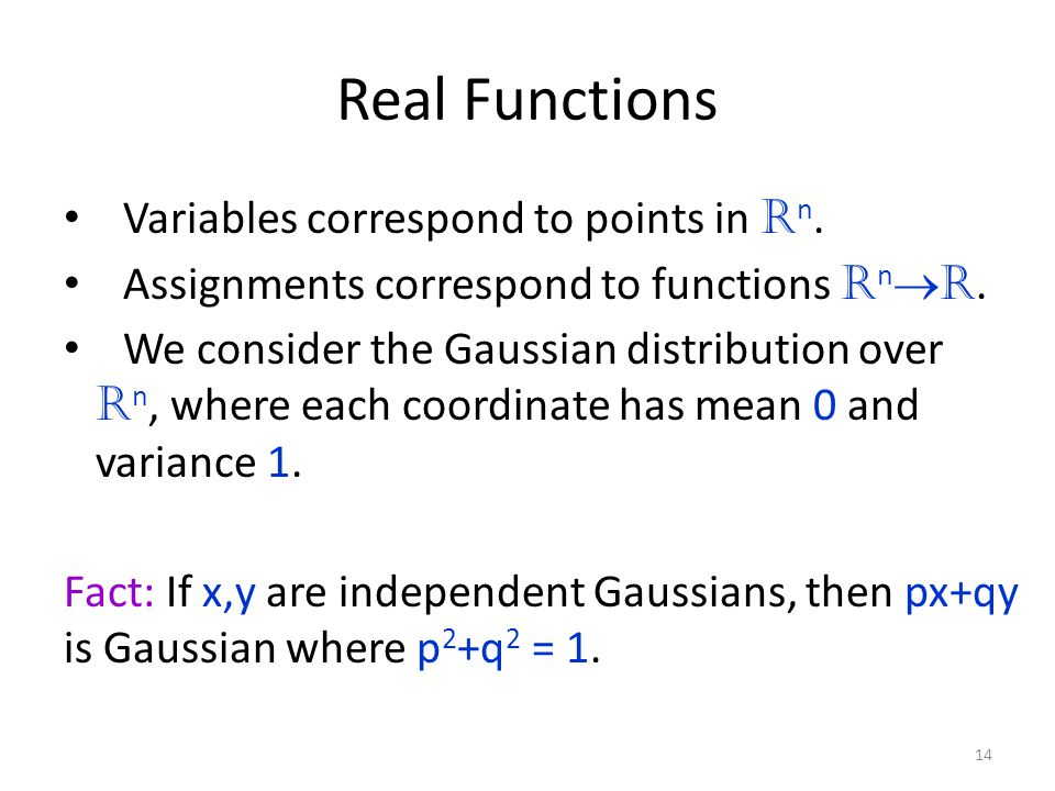 Real Functions Variables correspond to points in R n.