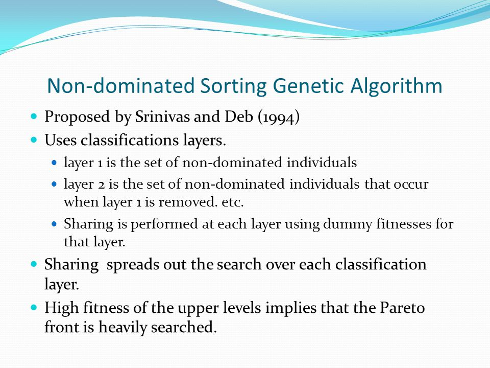 Non-dominated Sorting Genetic Algorithm Proposed by Srinivas and Deb (1994) Uses classifications layers.
