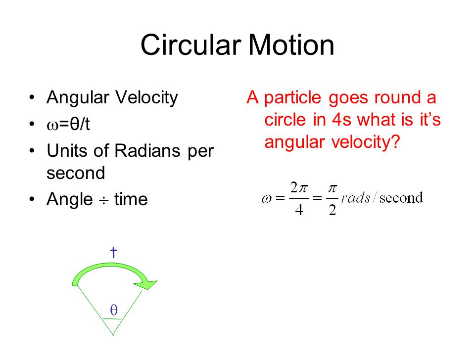 Motion in a circle Velocity always at 90 o to the force or acceleration