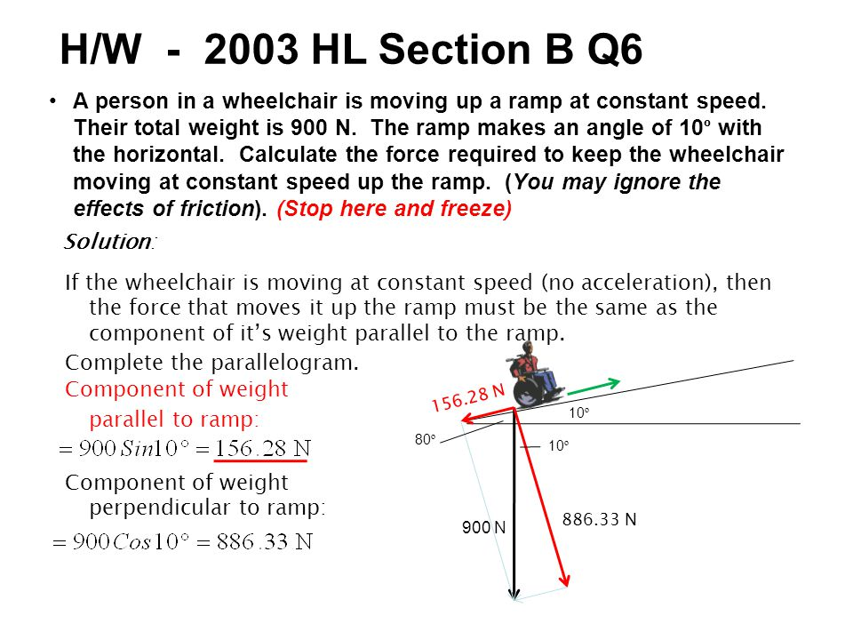 60 º 2002 HL Sample Paper Section B Q5 (a) A force of 15 N acts on a box as shown. What is the horizontal component of the force? Vertical Component H