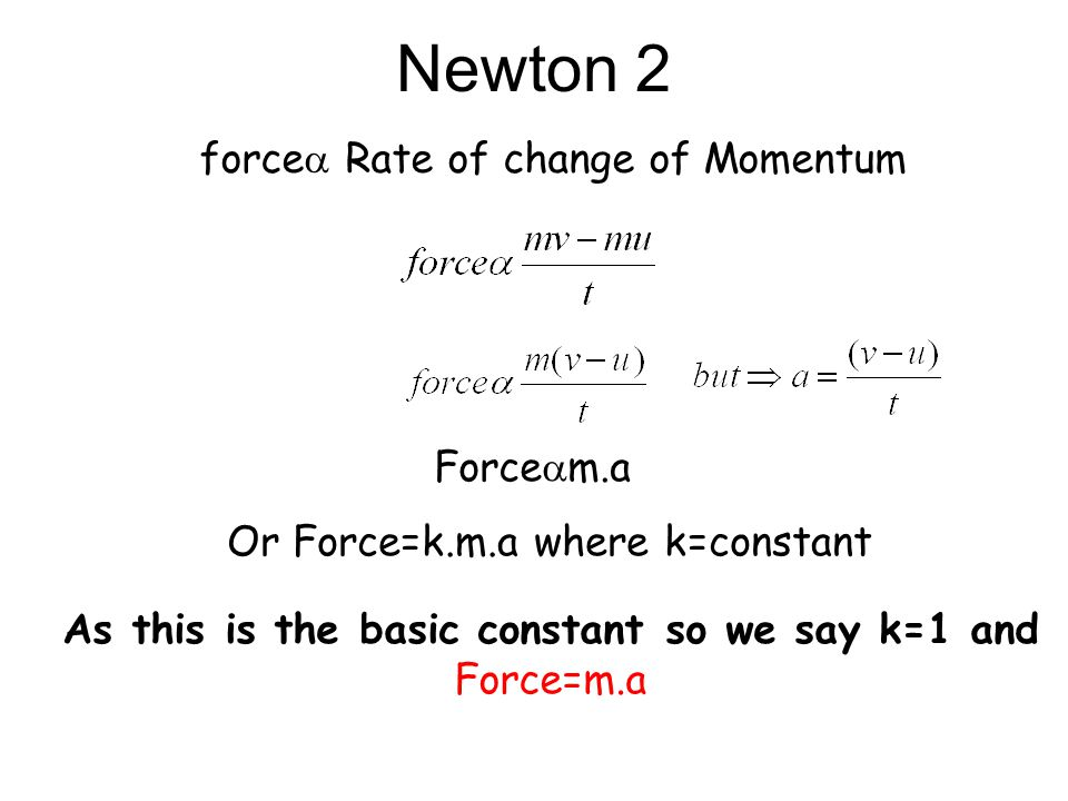 Newton's Laws 1 /. Every body stays in it's state of rest or constant motion until an outside force acts on it 2/. The rate of change of momentum is p