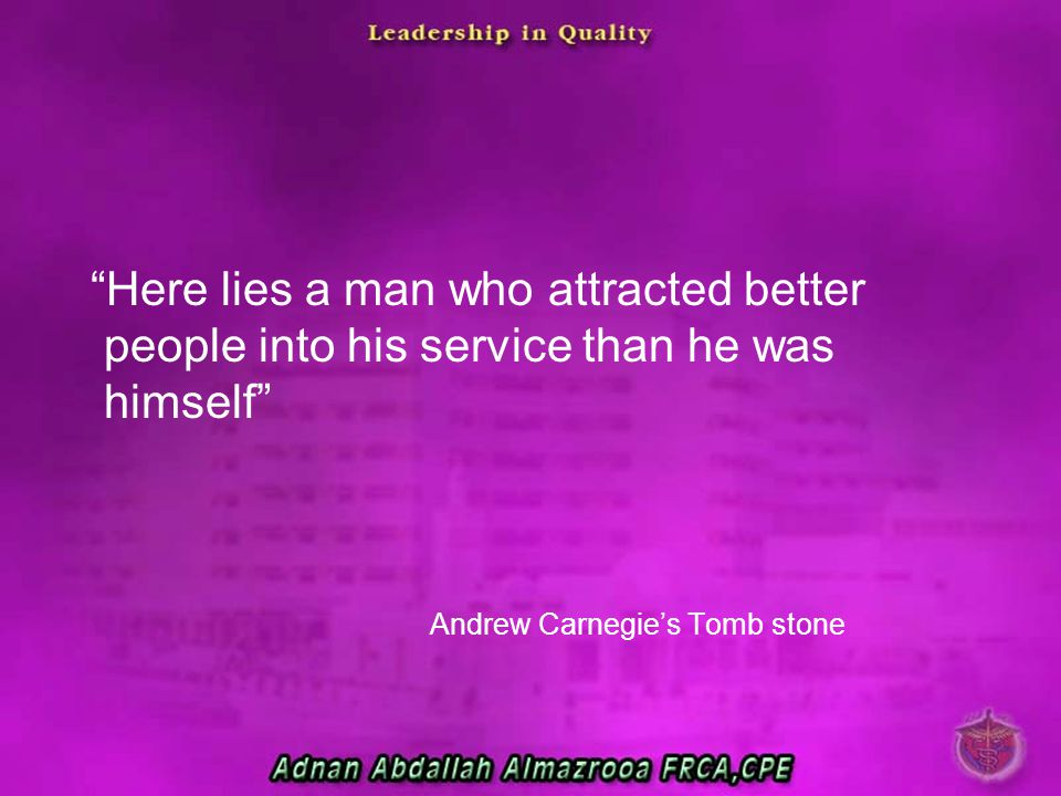 """""""Here lies a man who attracted better people into his service than he was himself"""" Andrew Carnegie's Tomb stone"""
