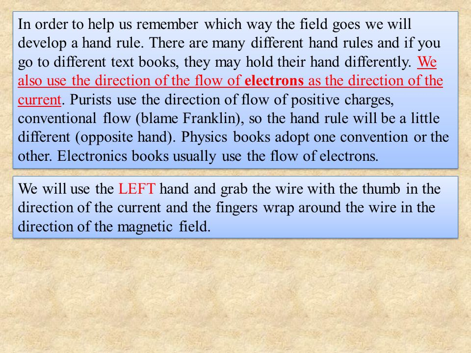 In order to help us remember which way the field goes we will develop a hand rule. There are many different hand rules and if you go to different text