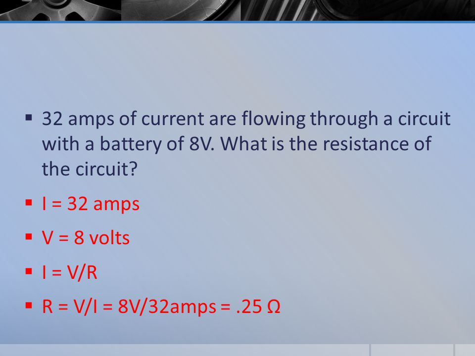  32 amps of current are flowing through a circuit with a battery of 8V.