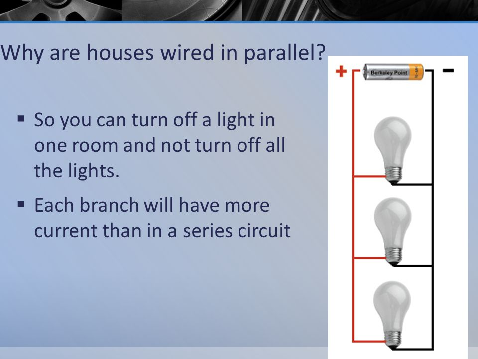 Why are houses wired in parallel.