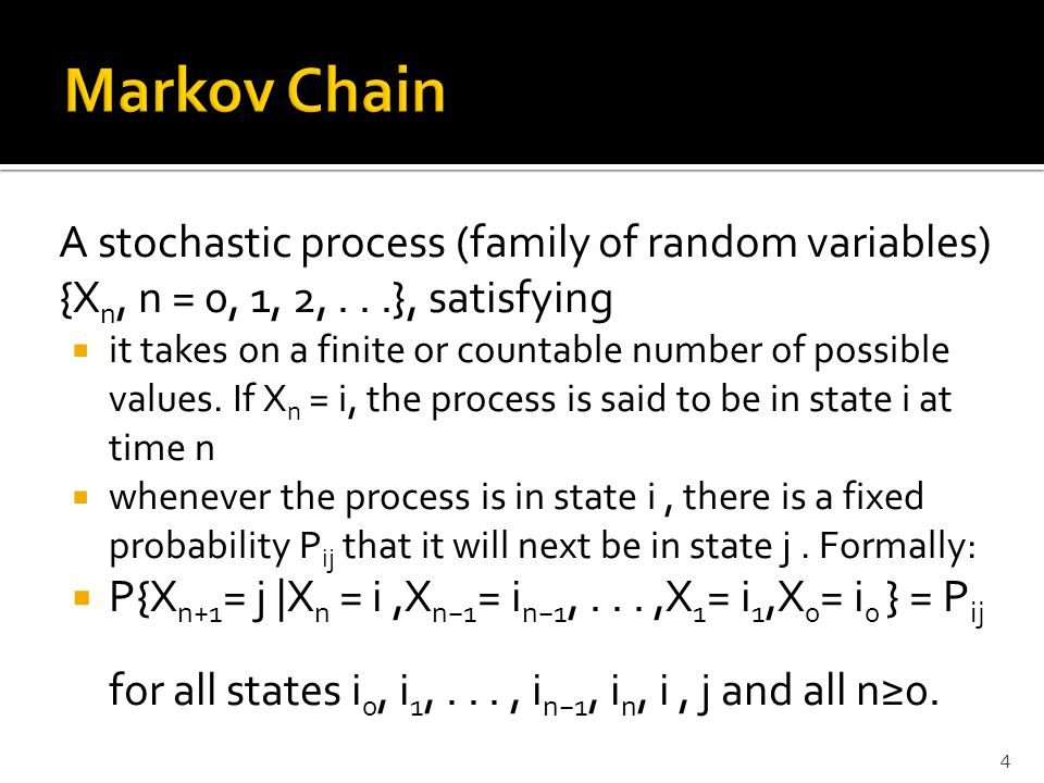 A stochastic process (family of random variables) {X n, n = 0, 1, 2,...}, satisfying  it takes on a finite or countable number of possible values. If
