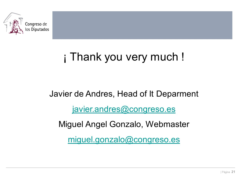   Página 21 ¡ Thank you very much ! Javier de Andres, Head of It Deparment javier.andres@congreso.es Miguel Angel Gonzalo, Webmaster miguel.gonzalo@co