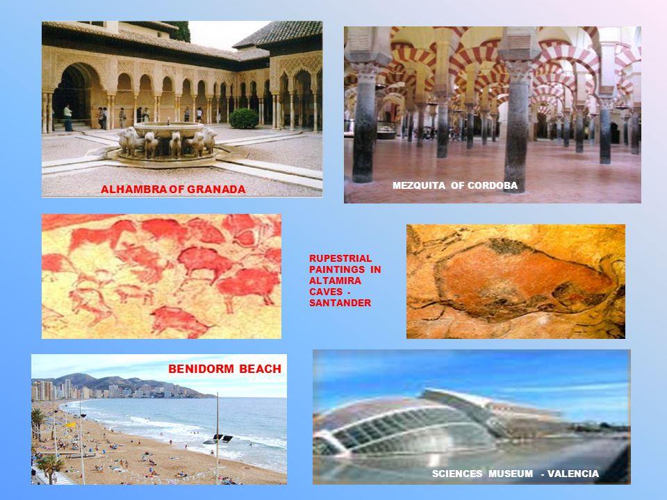 RUPESTRIAL PAINTINGS IN ALTAMIRA CAVES - SANTANDER ALHAMBRA OF GRANADA MEZQUITA OF CORDOBA BENIDORM BEACH SCIENCES MUSEUM - VALENCIA