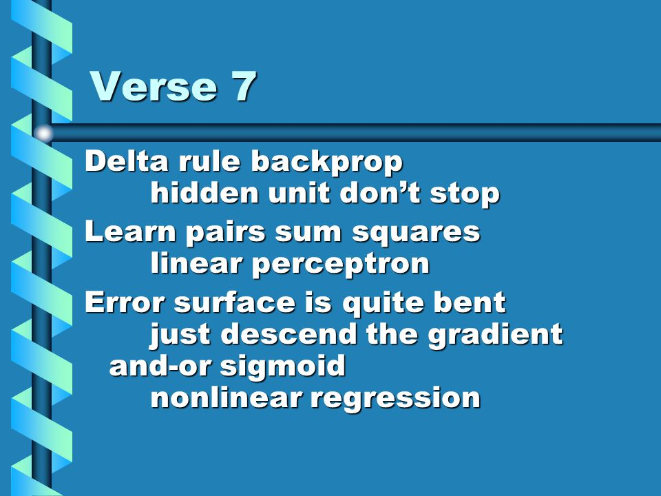 Verse 7 Delta rule backprop hidden unit don't stop Learn pairs sum squares linear perceptron Error surface is quite bent just descend the gradient and-or sigmoid nonlinear regression