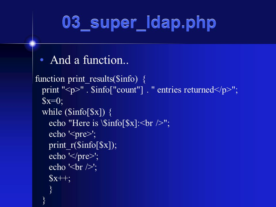 03_super_ldap.php And a function.. function print_results($info) { print .