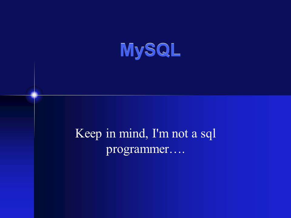MySQL Keep in mind, I m not a sql programmer….