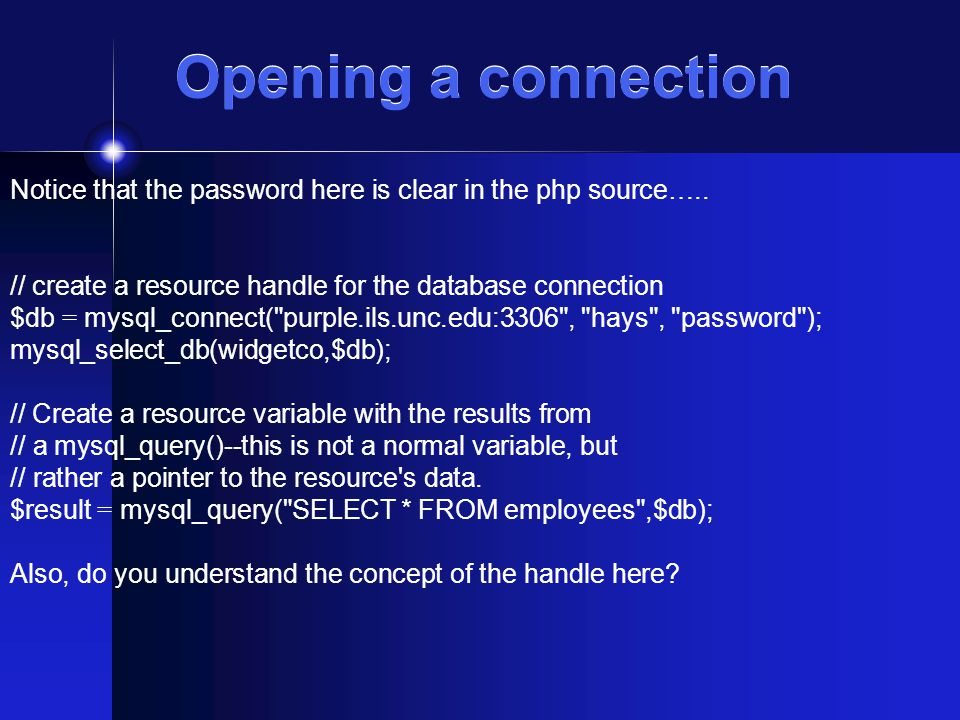 Opening a connection Notice that the password here is clear in the php source…..