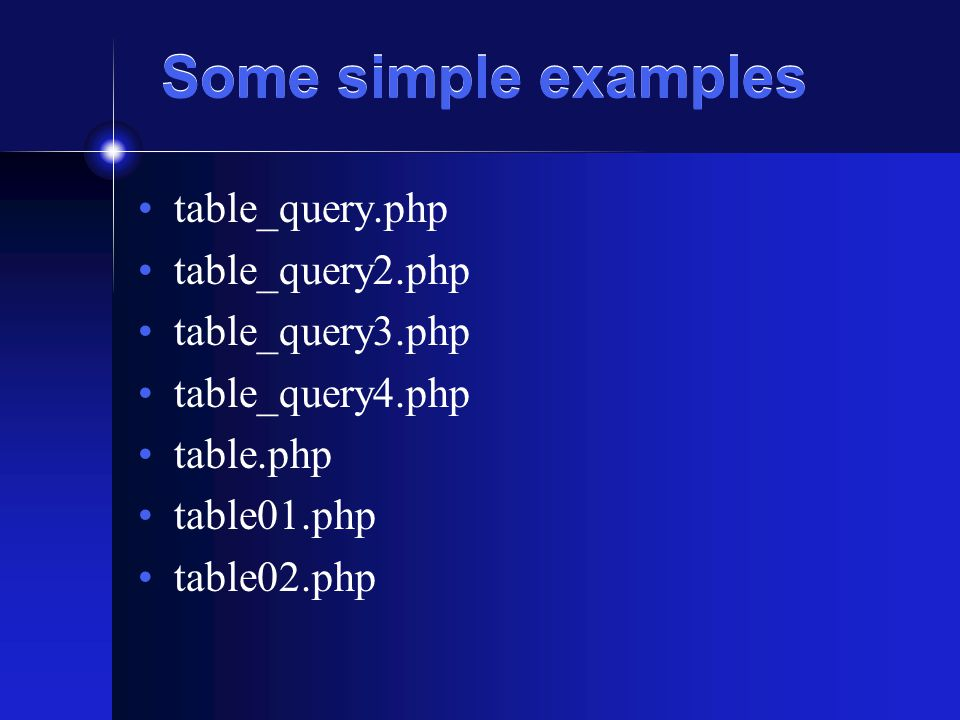 Some simple examples table_query.php table_query2.php table_query3.php table_query4.php table.php table01.php table02.php