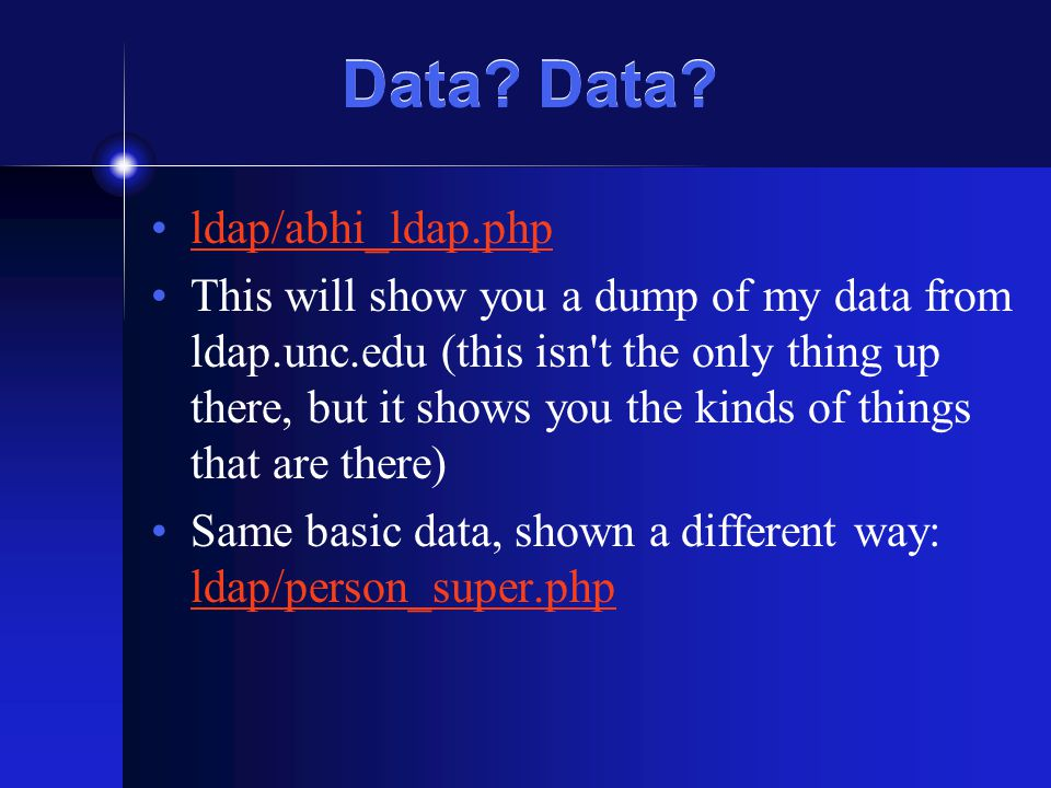 Other Uses ldap/listcs_super.php Takes a list of pids from a text file and pulls sn and displaynames, could pull any other data….