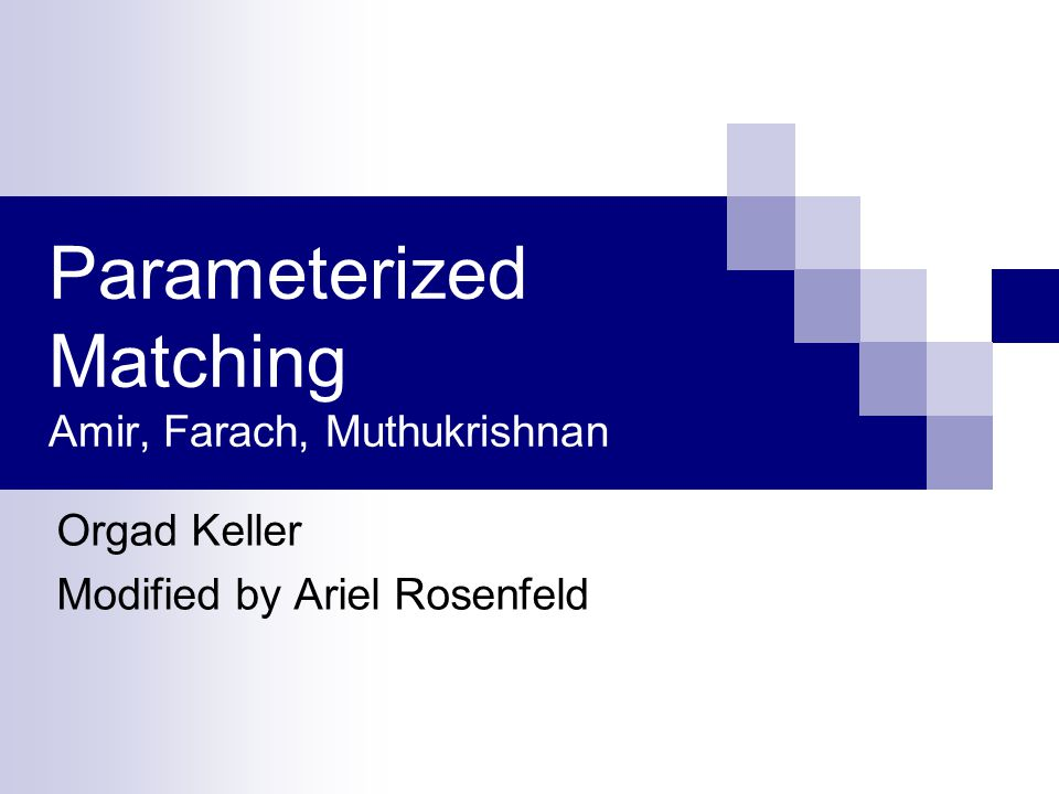 Parameterized Matching Amir, Farach, Muthukrishnan Orgad Keller Modified by Ariel Rosenfeld