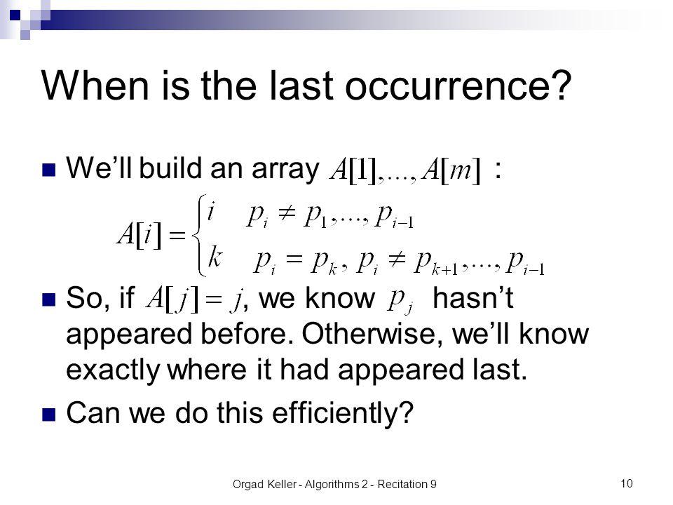 Orgad Keller - Algorithms 2 - Recitation 9 10 When is the last occurrence.
