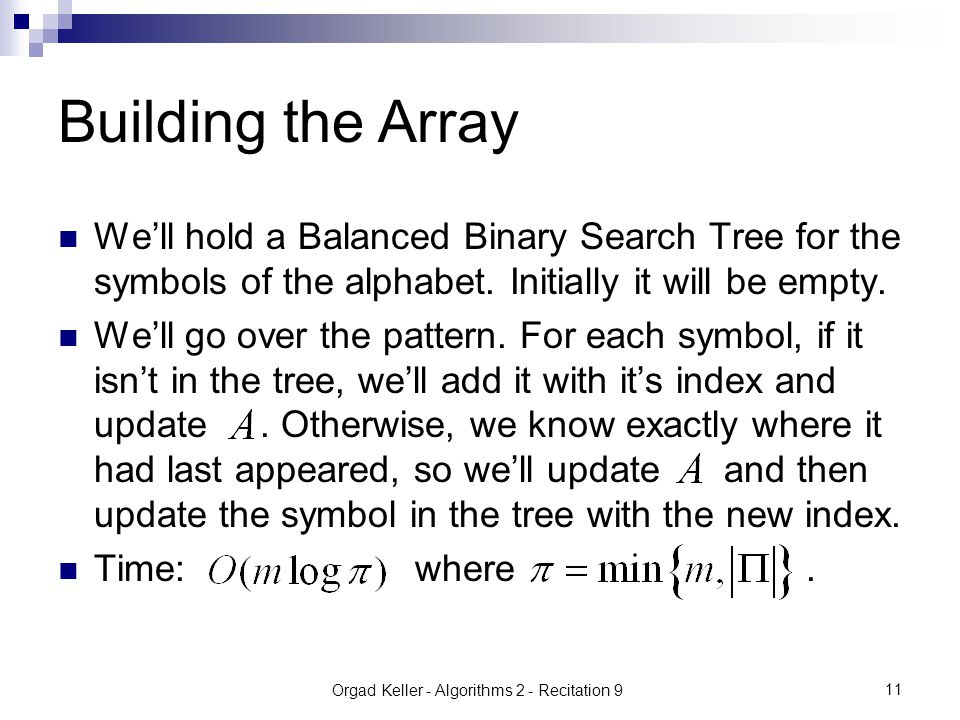 Orgad Keller - Algorithms 2 - Recitation 9 11 Building the Array We'll hold a Balanced Binary Search Tree for the symbols of the alphabet.