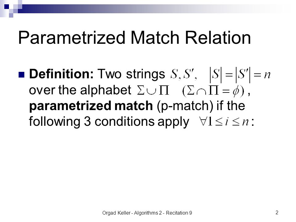 Orgad Keller - Algorithms 2 - Recitation 9 2 Definition: Two strings over the alphabet, parametrized match (p-match) if the following 3 conditions apply : Parametrized Match Relation
