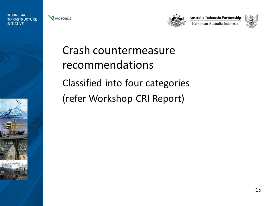 Crash countermeasure recommendations Classified into four categories (refer Workshop CRI Report) 15