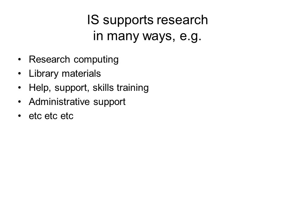 IS supports research in many ways, e.g.